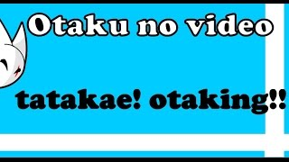 Tatakae Otaking! [Luchare] / Otaku no video -Op (Español -karaoke).