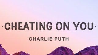 Charlie Puth - Cheating on You (Lyrics)   I know I said goodbye and baby you said it too
