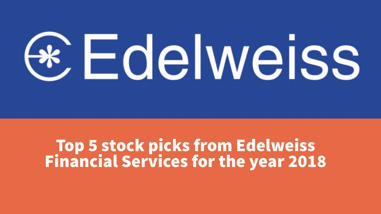 Top 5 Stock Picks from Edelweiss Financial Services for the year 2018