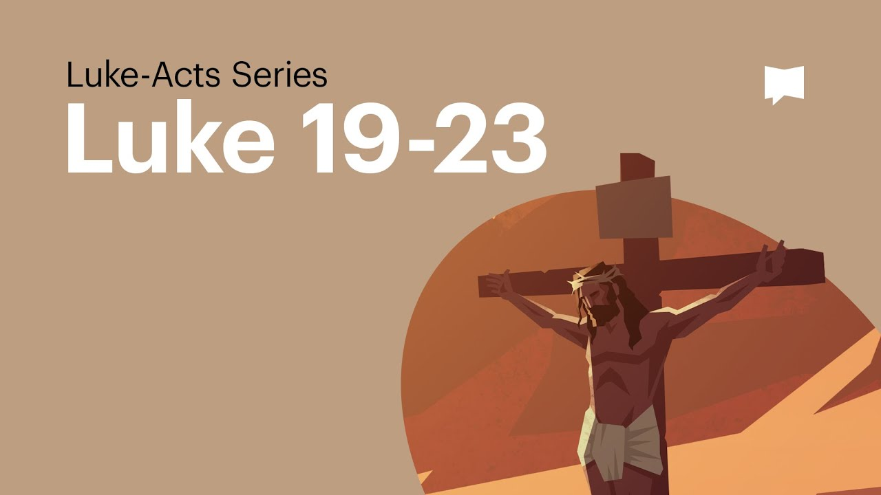 Gospel of Luke Ch. 19-23