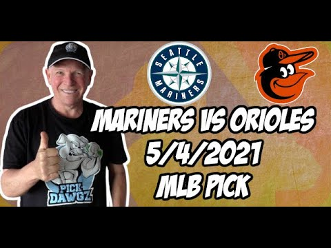 Betting Pick: Seattle Mariners vs Baltimore Orioles 5/4/21 MLB Pick and Prediction