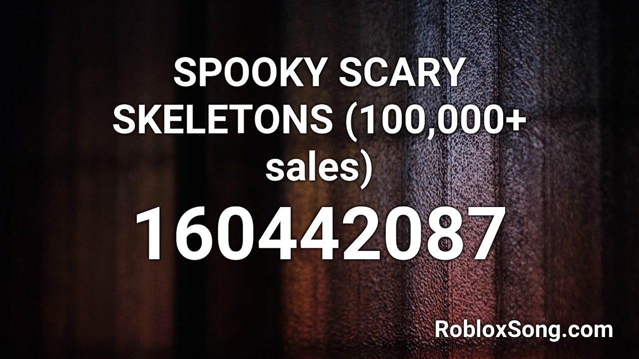Spooky Scary Skeletons 100 000 Sales Roblox Id Music Code