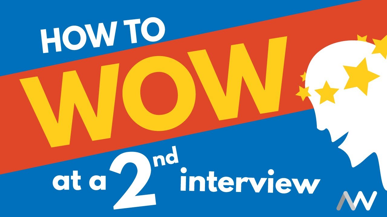 how to wow at a second interview how to wow at a second interview