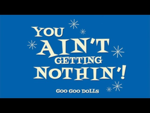 Goo Goo Dolls - You Aint Getting Nothin' [Official Music Video]