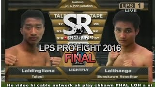 SR : LPS Pro Fight 2016 | Lightfly | Laldingliana vs Lalthanga