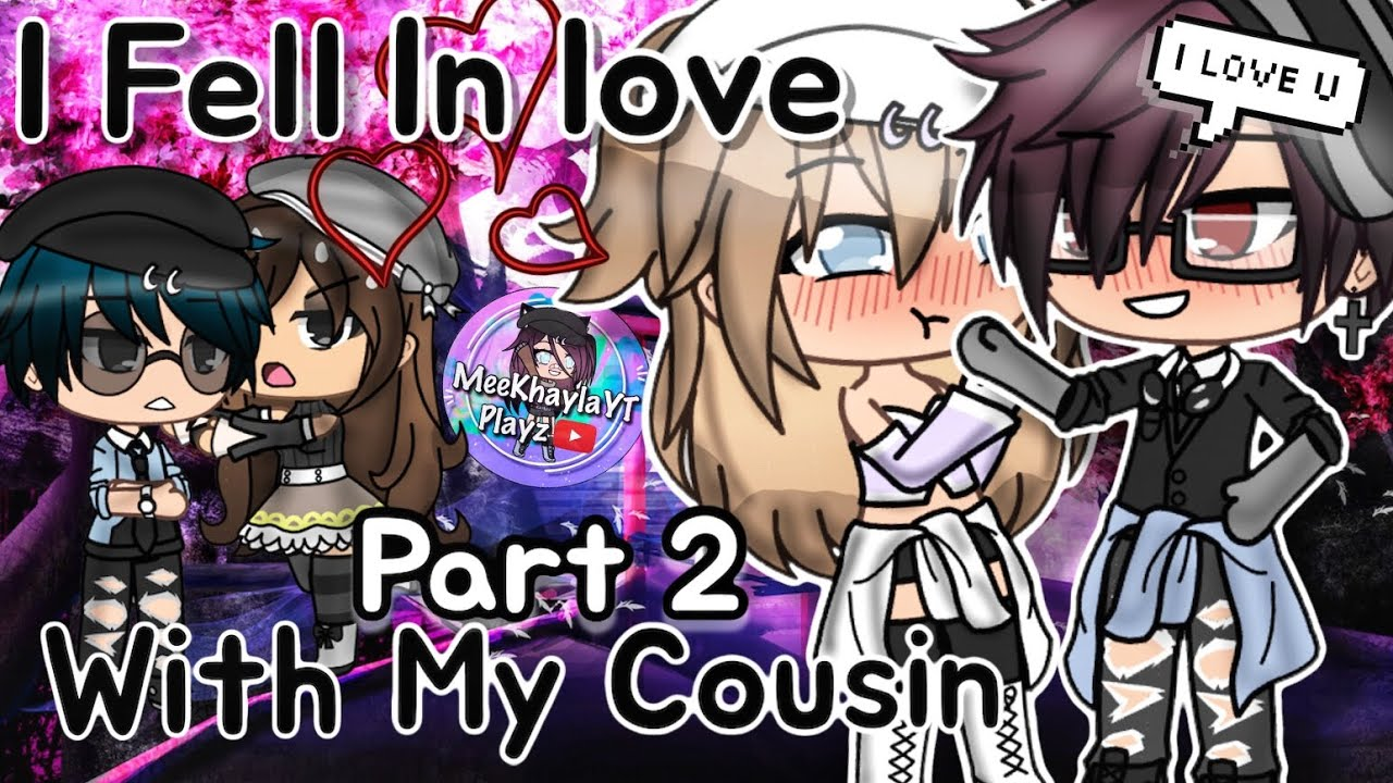 I Fell In Love With My Cousin  Part2  Gacha Life  Glmm -1838