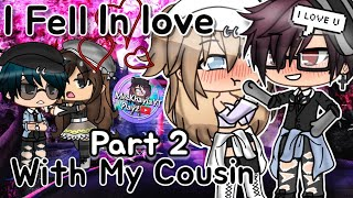 I Fell In Love With My Cousin Part 2 | Gacha Life Mini Movie