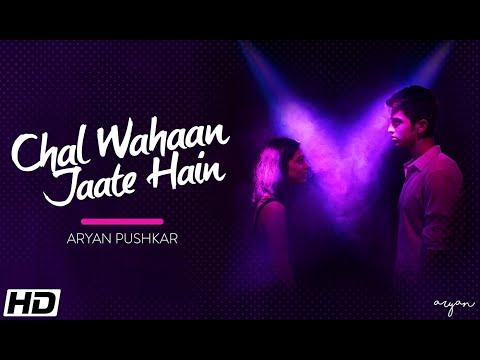 Chal Wahan Jaate Hain(Arijit Singh)-Cover By Aryan Pushkar    Full Music Video    VIT University