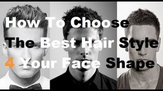 Choose The Best Hairstyle For Your Face Shape: How To Pick A New Men's Hair Style thumbnail