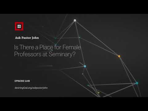Is There a Place for Female Professors at Seminary? // Ask Pastor John