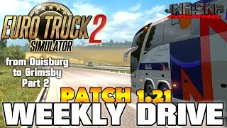 ETS 2 PATCH 1.21 | Duisburg to Grimsby Paradiso LDT G7 Part 2  | WEEKLY DRIVE