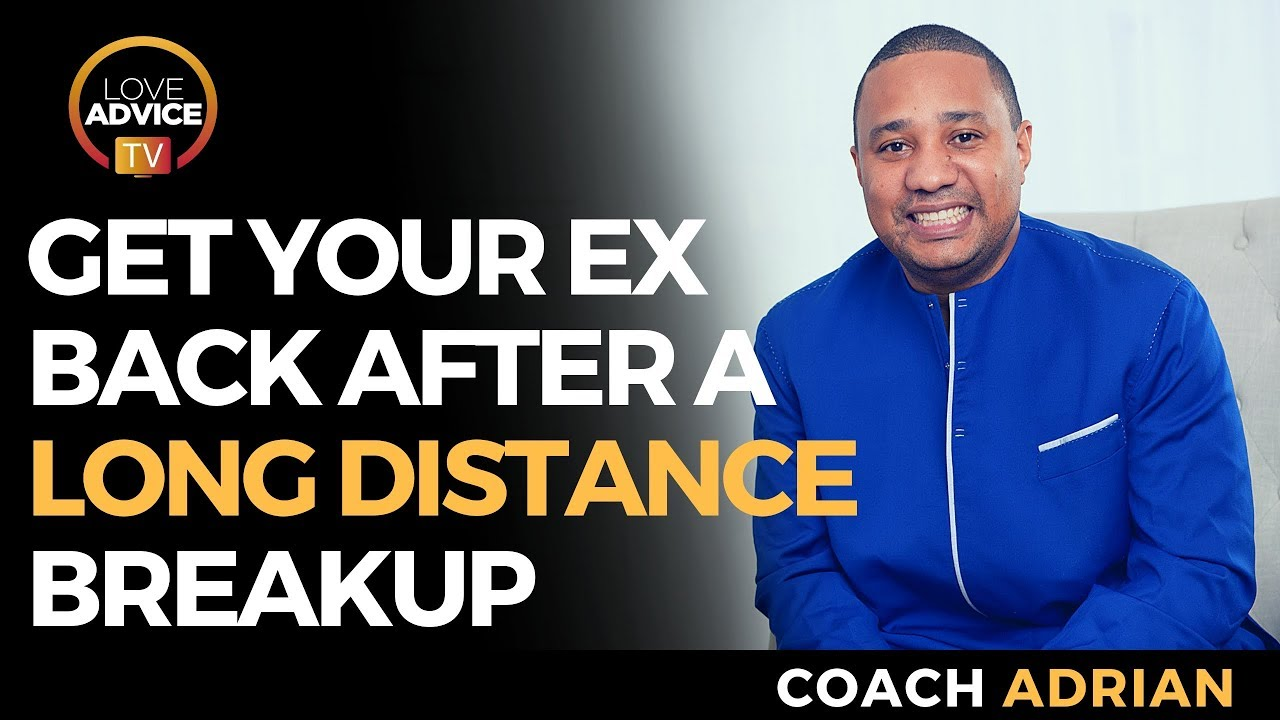 Long Distance Breakups | Get Your Ex Back After A Long Distance Breakup