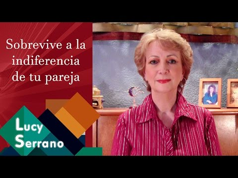 Lucy Serrano - Sobrevive a la indiferencia de tu pareja