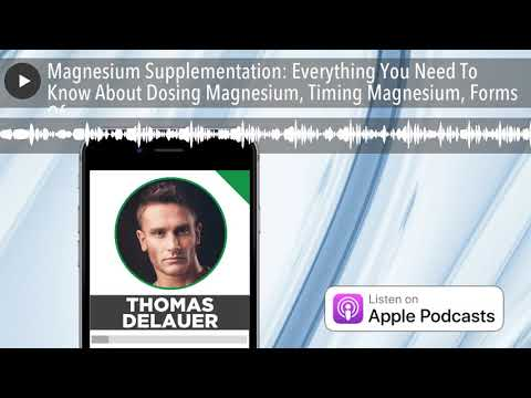 Magnesium Supplementation: Everything You Need To Know About Dosing Magnesium, Timing Magnesium, Fo