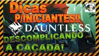 DAUNTLESS - DICAS ESSENCIAIS P/INICIANTES (DESCOMPLICANDO A CAÇADA!)PS4-2019.