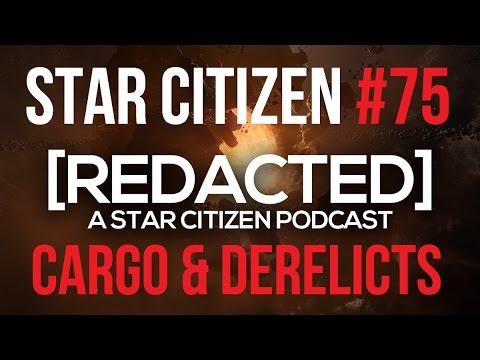 [REDACTED] Star Citizen Podcast #75 | Cargo & Derelicts