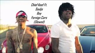 Chief Keef Ft. Soulja Boy - Foreign Cars (Slowed)