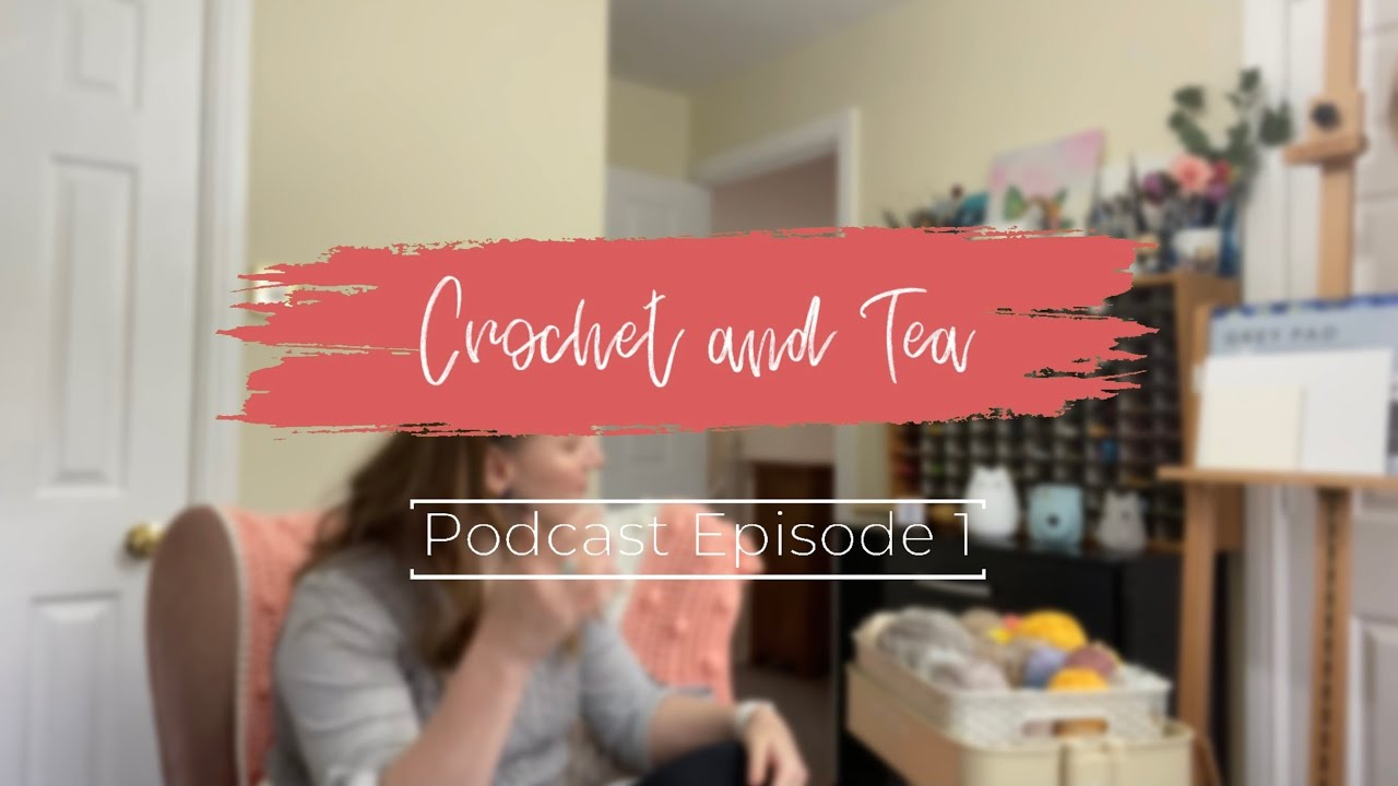 The Crochet and Tea Podcast, it's finally here yay!