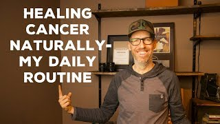 HEALING CANCER NATURALLY! MY DAILY ROUTINE