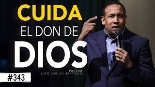 Cuida el Don de Dios - Pastor Juan Carlos Harrigan -