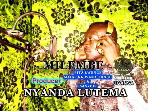 Download NYANDA LUTEMA   MILEMBE by Lwenge studio 2021