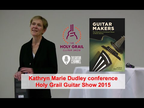"""Kathryn Marie Dudley's talk on """"The Magic of Handmade Guitars"""" at the Holy Grail Guitar Show 2015"""