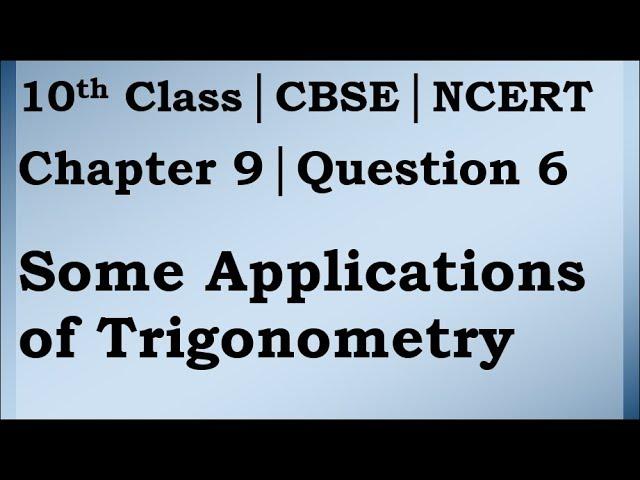 Class 10 Trigonometry Chapter 9 Question 6 | CBSE | NCERT BOOK