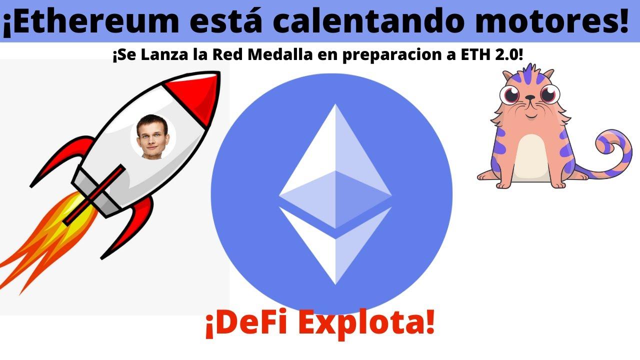 ¡Ethereum esta calentando motores! ¡Se Lanza la Red Medalla en preparacion a ETH 2.0! ¡DeFi Explota!