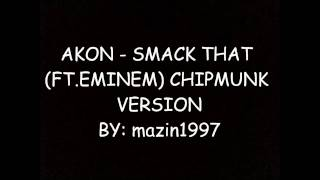 Akon - Smack That (ft. Eminem) Slow Chipmunk Version With Lyrics [HD]