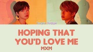 [3.00 MB] MXM - Hoping That You'd Love Me [Hang, Rom & Eng Lyrics]