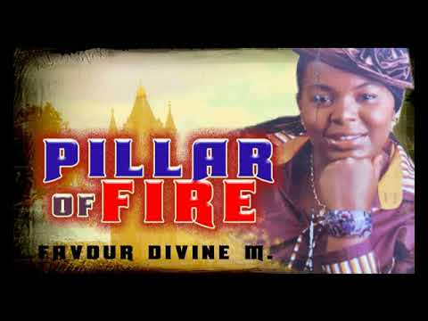 Favour Divine M. - Pillar Of Fire - 2018 Christian Music | Nigerian Gospel Songs😍