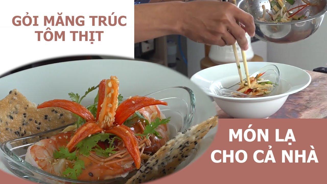 Học cách làm GỎI MĂNG TRÚC TÔM THỊT tuyệt ngon với đầu bếp nhà hàng
