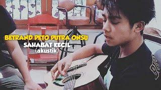 BETRAND PETO PUTRA ONSU - SAHABAT KECIL (akustik)