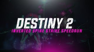 Destiny 2 - Inverted Spire Strike Speedrun [8:29]