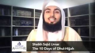 The 10 Days Of Dhul-Hijjah - Sh. Sajid Ahmed Umar