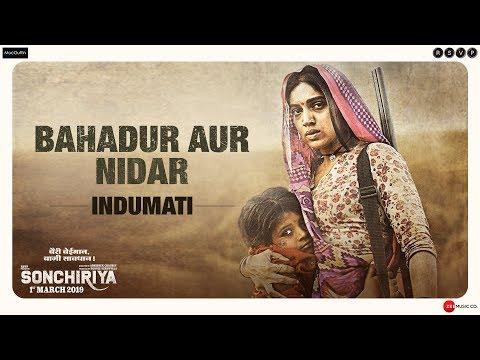 Sonchiriya | Bahadur aur Nidar - Indumati | Bhumi Pednekar | Abhishek Chaubey | 1st March 2019 Mp3