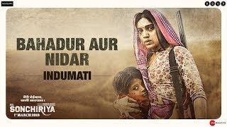 Sonchiriya | Bahadur aur Nidar - Indumati | Bhumi Pednekar | Abhishek Chaubey | 1st March 2019