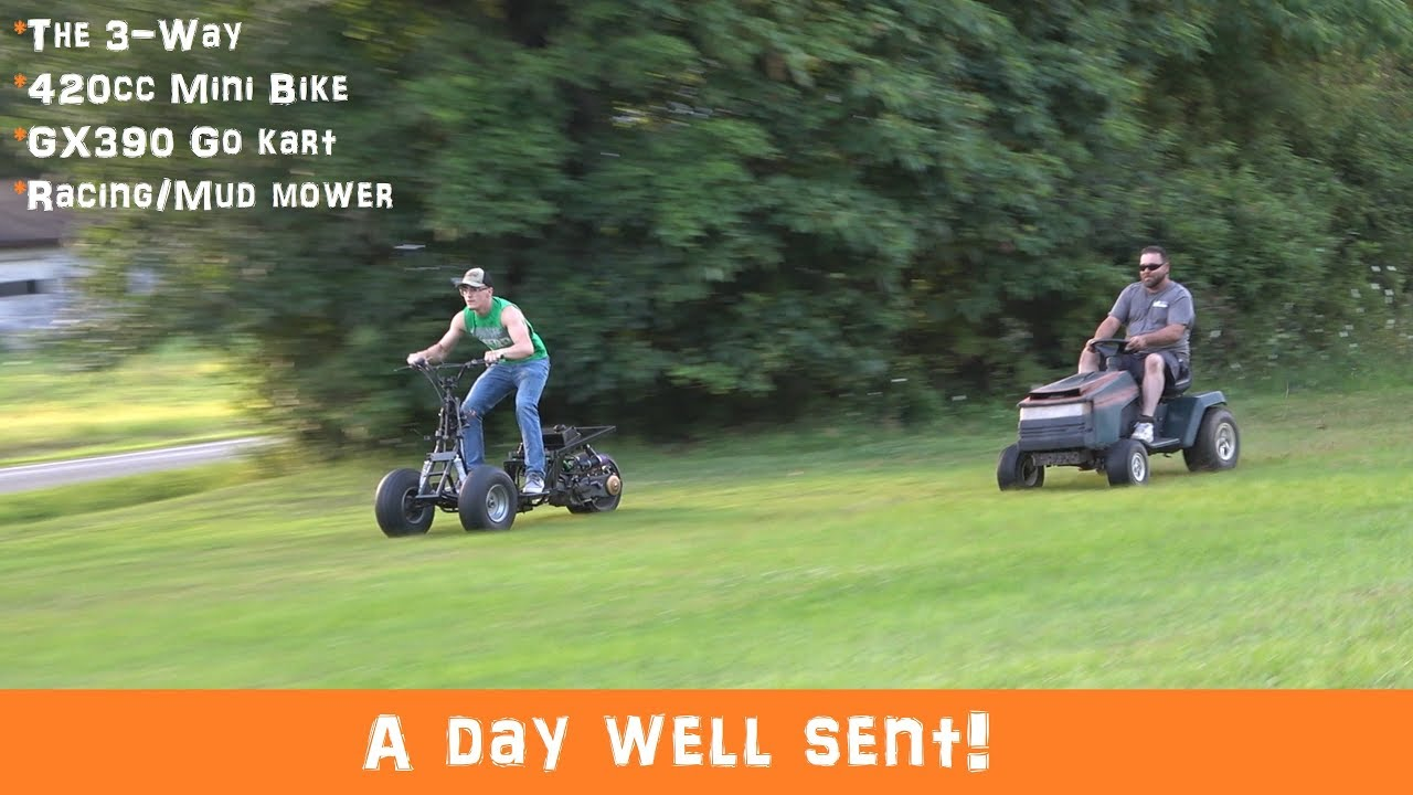 Just doing some ripping! The 3-Way, 420cc minibike, GX390 go kart and Mud  mower