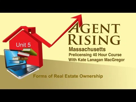 Agent Rising Real Estate School - Unit 5 - Forms of Real Estate Ownership