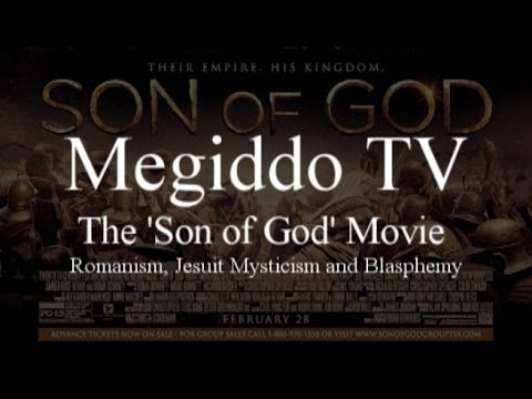 The 'Son of God' Movie: Romanism, Jesuit Mysticism and Blasphemy