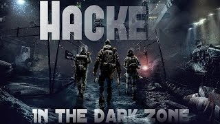 Tom Clancy's The Division Hacker In The Dark Zone !!!