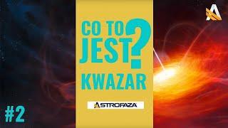 CO TO JEST - Kwazar #02