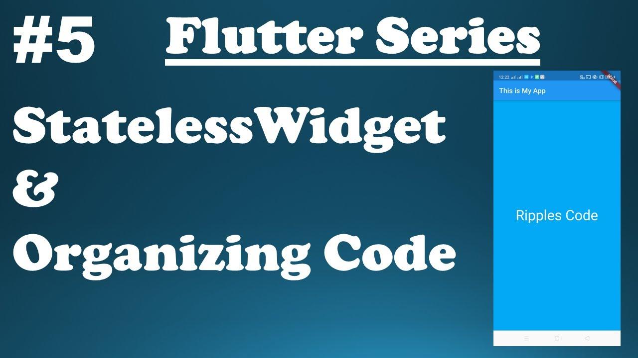 Exploring Flutter Widgets    StatelessWidget & Organizing Code in Flutter #5