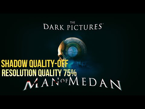 The Dark Pictures Anthology Man Of Medan(AMD A8-4500m + AMD Radeon HD 7640g + 7600m)