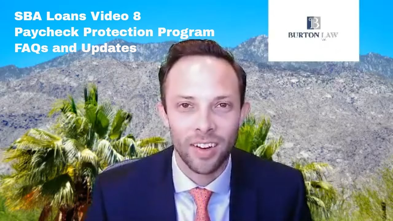 SBA Loans Video 8--Paycheck Protection Program FAQs and Updates