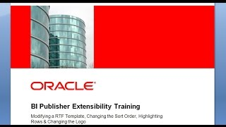 BI Publisher Extensibility Training - More on Customizing RTF Report Layouts