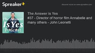 #37 - Director of horror film Annabelle and many others - John Leonetti (part 1 of 4)