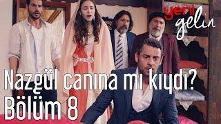 Yeni Gelin 8. Bölüm - Nazgül Canına mı Kıydı?