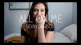 All On Me Devin Dawson | Robyn Ottolini Cover