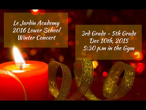 Le Jardin Academy Lower School Winter Concert 2016 3rd-5th Live
